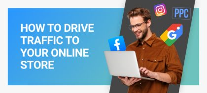 HOW-TO-DRIVE-TRAFFIC-TO-YOUR-ONLINE-STORE-featured-420x190.jpg