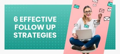 6-Effective-Follow-Up-Strategies-You-Need-To-Start-Using-Today_01-min-420x190.jpg