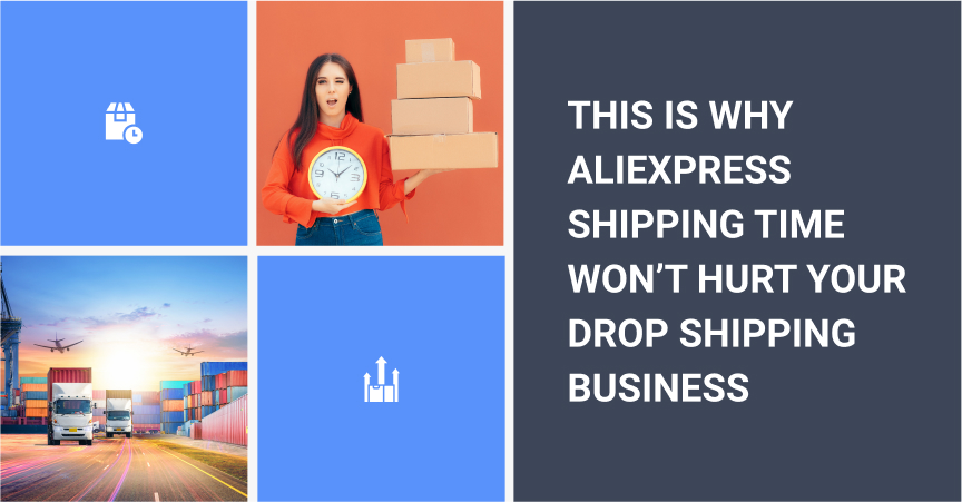 AliExpress Shipping Time isn't a critical problem for a dropshipping business.