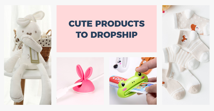 A selection of 30 cute products and ideas for your dropshipping business