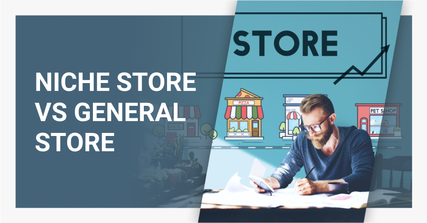 Comparing a niche store vs a general store – the benefits and drawbacks of each.