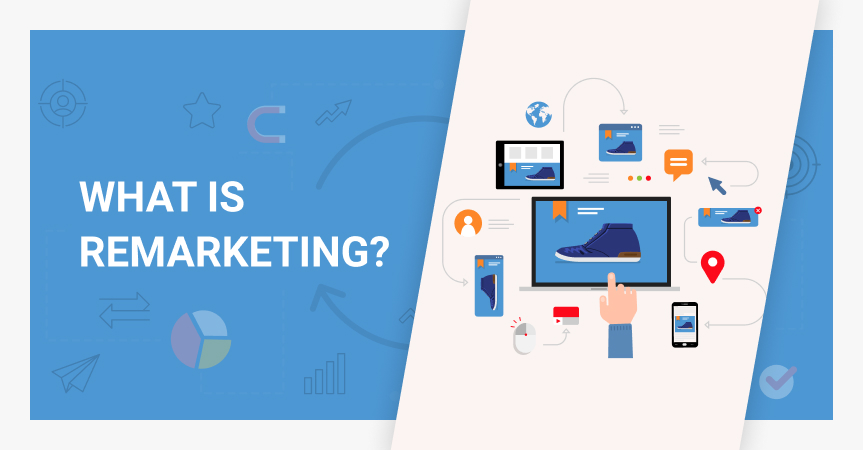 What is remarketing, why businesses need it and how to use this strategy