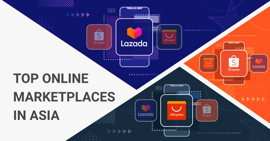 Top online marketplaces in Asia include AliExpress, Lazada and Shopee