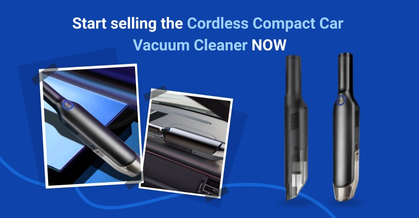 Start selling the cordless car vacuum cleaner now